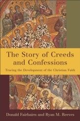The Story of Creeds and Confessions: Tracing the Development of the Christian Faith - eBook