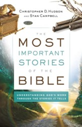 The Most Important Stories of the Bible: Understanding God's Word through the Stories It Tells - eBook