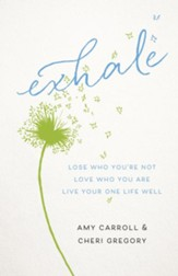 Exhale: Lose Who You're Not, Love Who You Are, Live Your One Life Well - eBook
