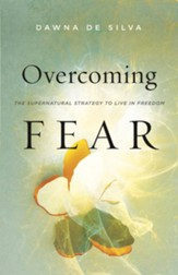 Overcoming Fear: The Supernatural Strategy to Live in Freedom - eBook