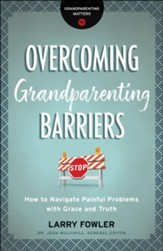 Overcoming Grandparenting Barriers (Grandparenting Matters): How to Navigate Painful Problems with Grace and Truth - eBook