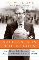Success Is in the Details: And Other Life Lessons from Coach Wooden's Playbook - eBook