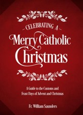 Celebrating a Merry Catholic Christmas: A Guide to the Customs and Feast Days of Advent and Christmas - eBook