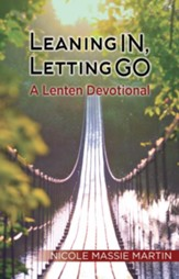 Leaning In, Letting Go: A Lenten Devotional - eBook