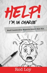 Help! I'm in Charge: Stuff Leadership Experts Didn't Tell You - eBook