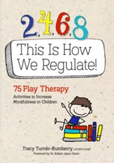 2, 4, 6, 8 This Is How We Regulate: 75 Play Therapy Activities to Increase Mindfulness in Children - eBook