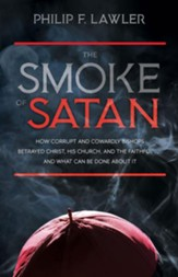 The Smoke of Satan: How Corrupt and Cowardly Bishops Betrayed Christ, His Church, and the Faithful . . . and What Can Be Done About It - eBook