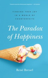 The Paradox of Happiness: Finding True Joy in a World of Counterfeits - eBook