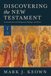 Discovering the New Testament: An Introduction to Its Background, Theology, and Themes (Volume I: The Gospels and Acts) - eBook