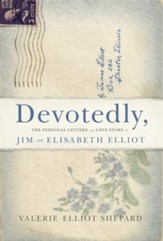 Devotedly: The Personal Letters and Love Story of Jim and Elisabeth Elliot - eBook