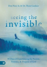 Seeing the Invisible: 90 Days of Experiencing the Passion, Presence, and Purpose of God - eBook