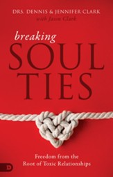 Breaking Soul Ties: Freedom from the Root of Toxic Relationships - eBook