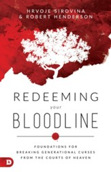 Redeeming Your Bloodline: Foundations for Breaking Generational Curses from the Courts of Heaven - eBook