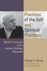 Practices of the Self and Spiritual Practices: Michel Foucault and the Eastern Christian Discourse - eBook
