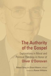 The Authority of the Gospel: Explorations in Moral and Political Theology in Honor of Oliver O'Donovan - eBook