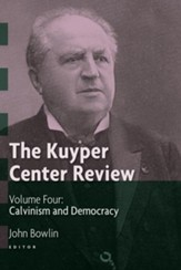 The Kuyper Center Review, volume 4: Calvinism and Democracy - eBook