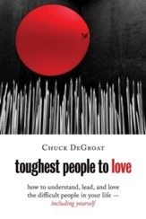 Toughest People to Love: How to Understand, Lead, and Love the Difficult People in Your Life - Including Yourself - eBook