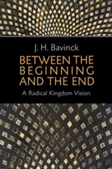 Between the Beginning and the End: A Radical Kingdom Vision - eBook
