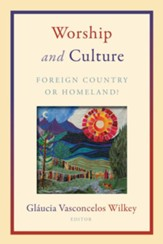Worship and Culture: Foreign Country or Homeland? - eBook