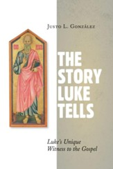 The Story Luke Tells: Luke's Unique Witness to the Gospel - eBook