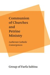 Communion of Churches and Petrine Ministry: Lutheran-Catholic Convergences - eBook