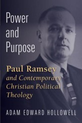 Power and Purpose: Paul Ramsey and Contemporary Christian Political Theology - eBook