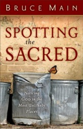 Spotting the Sacred: Noticing God in the Most Unlikely Places - eBook