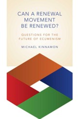 Can a Renewal Movement Be Renewed?: Questions for the Future of Ecumenism - eBook