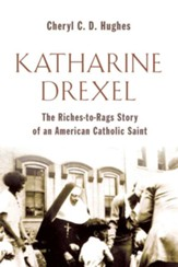 Katharine Drexel: The Riches-to-Rags Life Story of an American Catholic Saint - eBook
