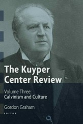 The Kuyper Center Review, Vol 3: Calvinism and Culture - eBook
