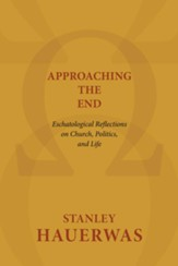 Approaching the End: Eschatological Reflections on Church, Politics, and Life - eBook