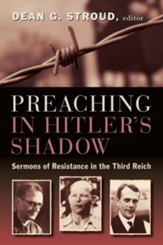 Preaching in Hitler's Shadow: Sermons of Resistance in the Third Reich - eBook