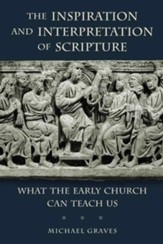 The Inspiration and Interpretation of Scripture: What the Early Church Can Teach Us - eBook