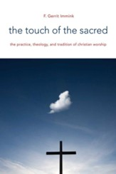 The Touch of the Sacred: The Practice, Theology, and Tradition of Christian Worship - eBook
