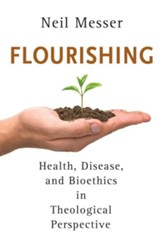 Flourishing: Health, Disease, and Bioethics in Theological Perspective - eBook