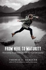 From Here to Maturity: Overcoming the Juvenilization of American Christianity - eBook