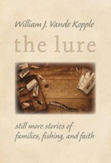 The Lure: Still More Stories of Families, Fishing, and Faith - eBook