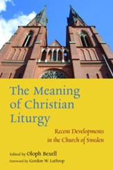 The Meaning of Christian Liturgy: Recent Developments in the Church of Sweden - eBook
