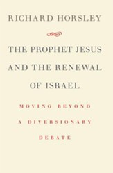 The Prophet Jesus and the Renewal of Israel: Moving beyond a Diversionary Debate - eBook
