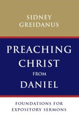 Preaching Christ from Daniel: Foundations for Expository Sermons - eBook
