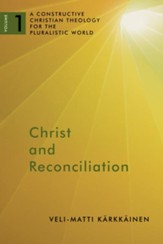 Christ and Reconciliation: A Constructive Christian Theology for the Pluralistic World, vol. 1 - eBook