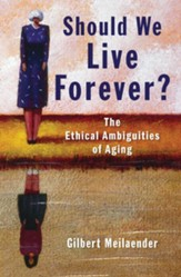 Should We Live Forever?: The Ethical Ambiguities of Aging - eBook