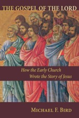 The Gospel of the Lord: How the Early Church Wrote the Story of Jesus - eBook