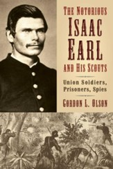 The Notorious Isaac Earl and His Scouts: Union Soldiers, Prisoners, Spies - eBook