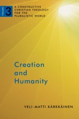 Creation and Humanity: A Constructive Christian Theology for the Pluralistic World, Volume 3 - eBook