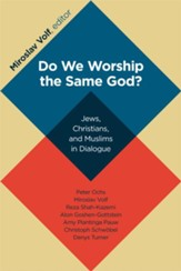 Do We Worship the Same God?: Jews, Christians, and Muslims in Dialogue - eBook
