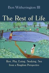 The Rest of Life: Rest, Play, Eating, Studying, Sex from a Kingdom Perspective - eBook