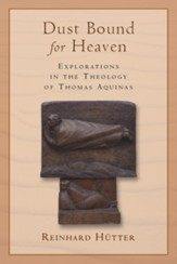 Dust Bound for Heaven: Explorations in the Theology of Thomas Aquinas - eBook