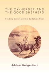 The Ox-Herder and the Good Shepherd: Finding Christ on the Buddha's Path - eBook