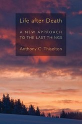 Life after Death: A New Approach to the Last Things - eBook